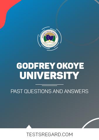 GODFREY OKOYE UNIVERSITY Post UTME Past Questions and Answers